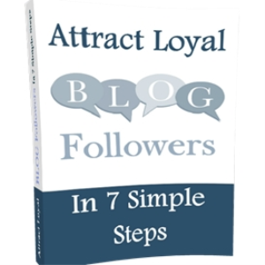 attract loyal blog followers 'in 7 simple steps'