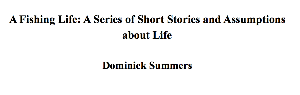 a fishing life: a series of short stories and assumptions about life