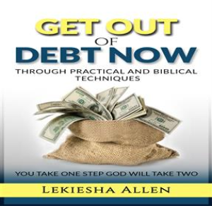 Get Out Of Debt Now Through Practical And Biblical Techniques | Audio Books | Self-help