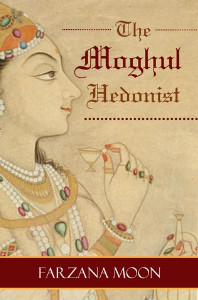 the moghul hedonist, by farzana moon