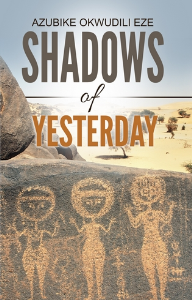 shadows of yesterday, by azubike okwudili eze