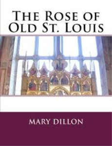 the rose of old st. louis dillon,mary