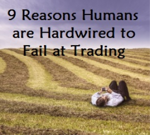 nine reasons humans are hardwired to fail at trading