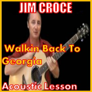 Learn to play Walking Back To Georgia by Jim Croce | Movies and Videos | Educational