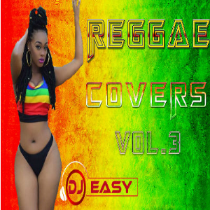 reggae covers (pop,r&b and country inna reggae) vol 3 mix by djeasy