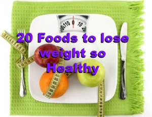 20 foods to lose weight so healthy