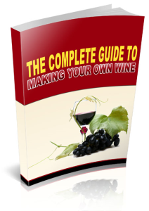 Complete Guide To Making Your Own Wine | eBooks | Business and Money