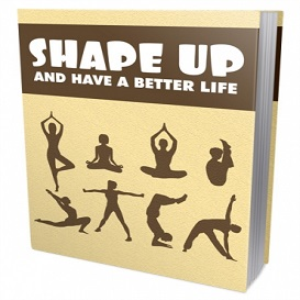 Shape Up And Have A Better Life | eBooks | Health
