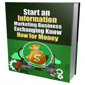 start an information marketing business exchanging know how for money .