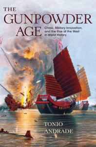 the gunpowder age: china, military innovation, and the rise of the west in world history 2016 by tonio andrade
