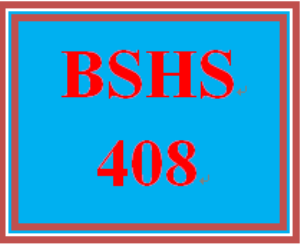 BSHS 408 Entire Course | eBooks | Education