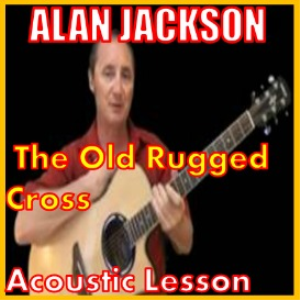 Learn to play The Old Rugged Cross by Alan Jackson | Movies and Videos | Educational