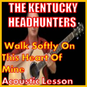 learn to play walk softly on this heart of mine by the kentucky headhunters