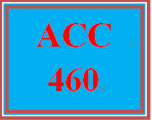 ACC 460 Entire Course | eBooks | Education