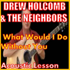 Learn to play What Would I Do Without You by Drew Holcomb & The Neighbors | Movies and Videos | Educational