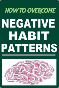 negative habit patterns & how to overcome them