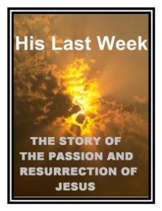 his last week - the story of jesus' last days