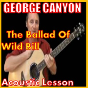 learn to play the ballad of wild bill by george canyon