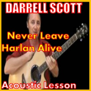 Learn to play Never Leave Harlan Alive by Darrell Scott | Movies and Videos | Educational