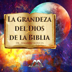 la grandeza del dios de la biblia