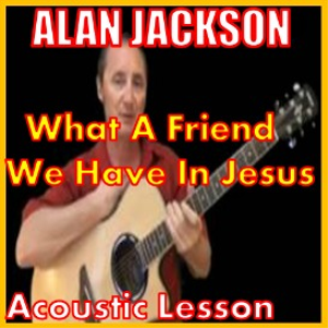 Learn to play What A Friend We Have In Jesus by Alan Jackson | Movies and Videos | Educational