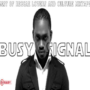 Busy Signal Mixtape Best of Reggae Lovers and Culture Mix by djeasy | Music | Reggae