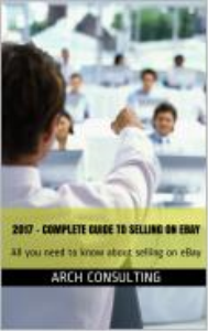 2017 complete guide to selling on ebay - all you need to know about slling on ebay - by arch consulting