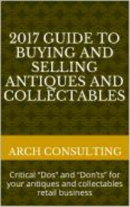 "2017 - guide to buying and selling antiques and collectables, critical ""dos"" and ""don'ts"" for your antiques and collectables retail business"