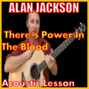Learn to play There's Power In The Blood by Alan Jackson | Movies and Videos | Educational