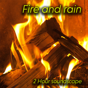 fire and rain soundscape