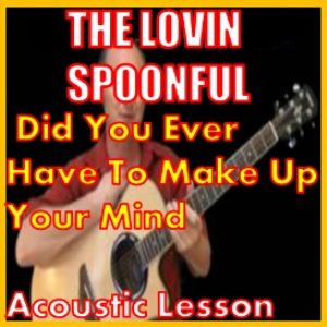 learn to play did you ever have to make up your mind by the lovin spoonful