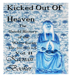 kicked out of heaven vol. ii the untold history of the white races cir. 700-1700 a.d. e-book only
