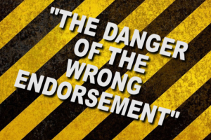 the danger of the wrong endorsement