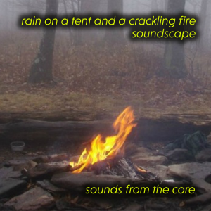 rain on a tent and a crackling fire