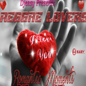 Reggae Lovers Romantic Moments (Best of Reggae Lovers) ?FEB 2017? Mixtape mix by Djeasy | Music | Reggae