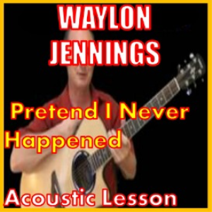 learn to play pretend i never happened by waylon jennings