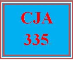 cja 335 week 4 major criminal justice policy