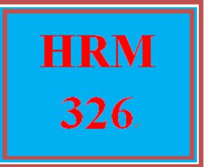HRM 326 Entire Course | eBooks | Education