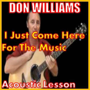 learn to play i just come here for the music by don williams