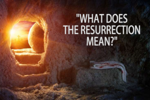 what does the resurrection mean?