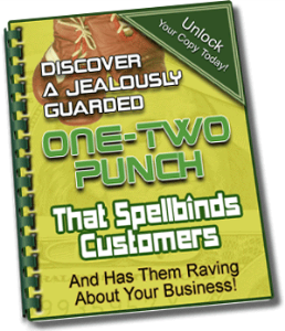 discover a jealously guarded 'one-two' punch that spellbinds customers and has them raving about your business!""
