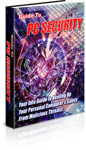 """guide to pc security    """"your info guide to beefing up your personal computer's safety from malicious threats!"""""""