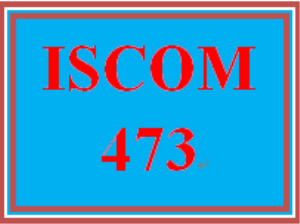 ISCOM 473 Entire Course | eBooks | Education