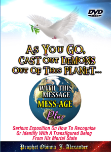 as you go, cast out demons out of this planet…