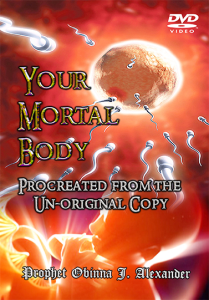 Your Mortal Body Procreated From The Unoriginal Copy | Movies and Videos | Religion and Spirituality