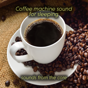 coffee machine sound for sleeping
