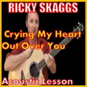 learn to play crying my heart out over you by ricky skaggs