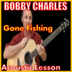 learn to play gone fishing by bobby charles