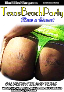 texas beach party - raw & uncut (galveston tx)