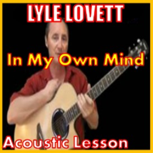 Learn to play In My Own Mind by Lyle Lovett | Movies and Videos | Educational